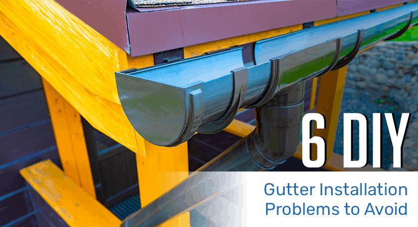 6 DIY Gutter Installation Problems to Avoid