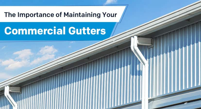 The Importance of Maintaining Your Commercial Gutters