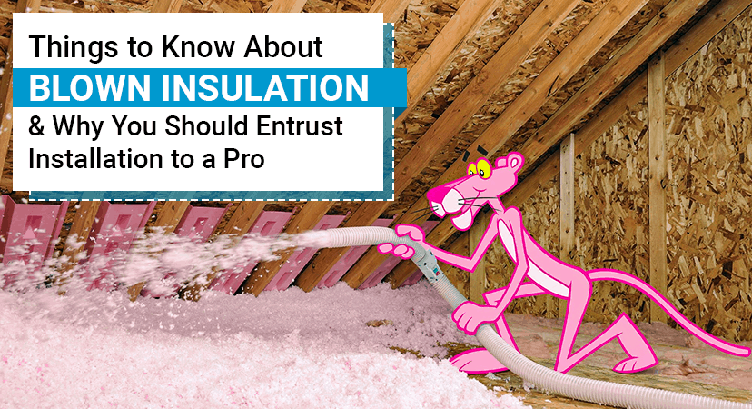 Things to Know About Blown Insulation, & Why You Should Entrust Installation to a Pro