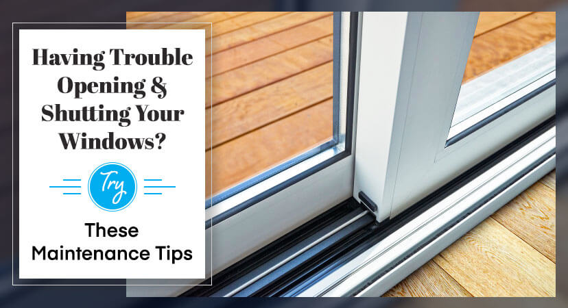 Having Trouble Opening & Shutting Your Windows? Try These Maintenance Tips