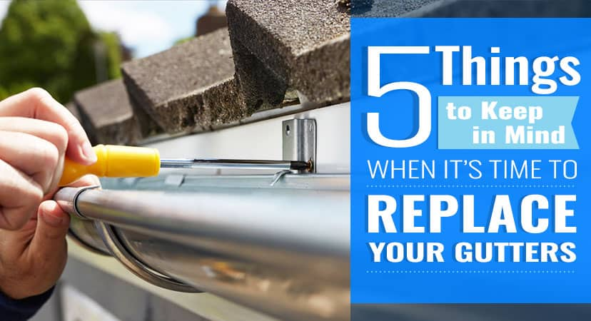 5 Things to Keep in Mind When It's Time to Replace Your Gutters