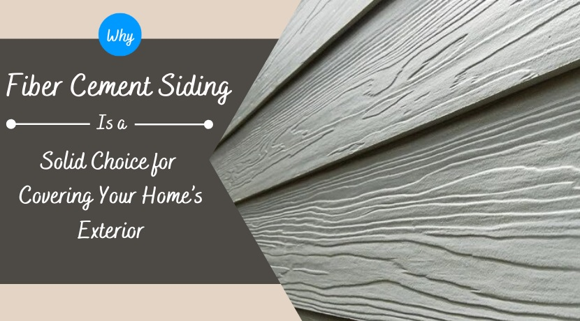 Why Fiber Cement Siding Is a Solid Choice for Covering Your Home's Exterior