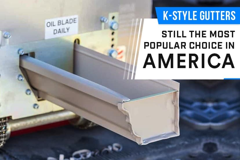 K-Style Gutters: Still the Most Popular Choice in America