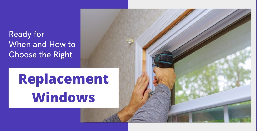 When and How to Choose the Right Replacement Windows