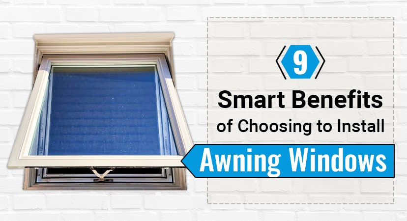 9 Smart Benefits of Choosing to Install Awning Windows