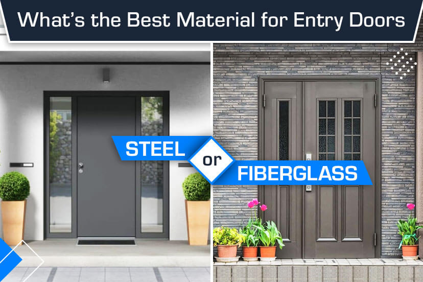 What's the Best Material for Entry Doors: Steel or Fiberglass?