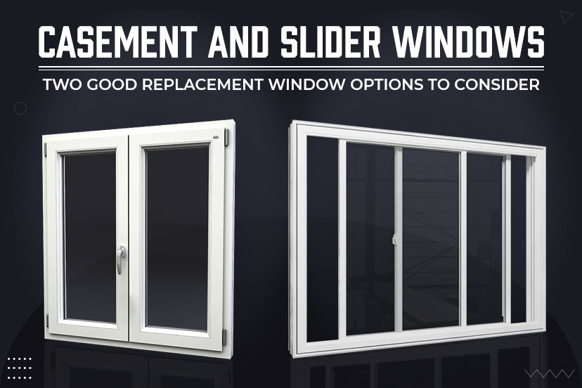 Casement and Slider Windows: Two Good Replacement Window Options to Consider