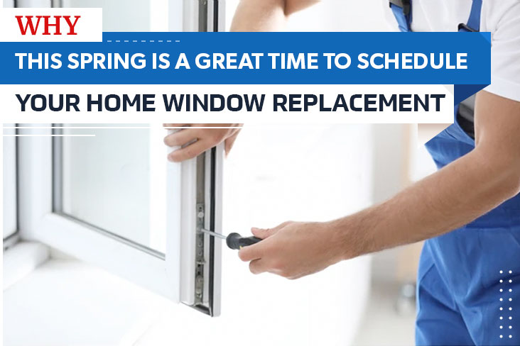Why This Spring Is a Great Time to Schedule Your Home Window Replacement