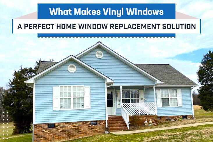 What Makes Vinyl Windows a Perfect Home Window Replacement Solution
