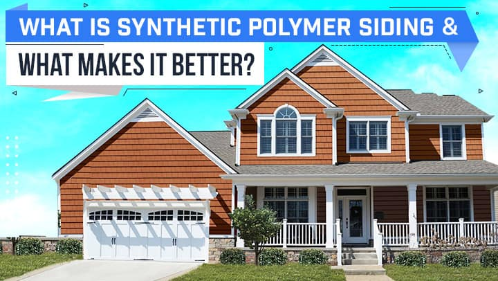 What is Synthetic Polymer Siding, and What Makes It Better?