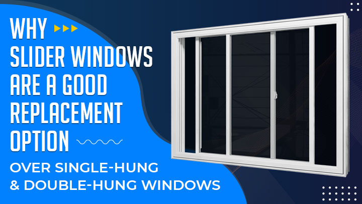 Why Slider Windows Are a Good Replacement Option Over Single-Hung & Double-Hung Windows